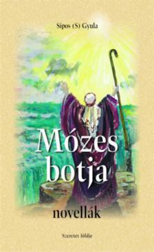 Sípos S. Gyula - Mózes botja