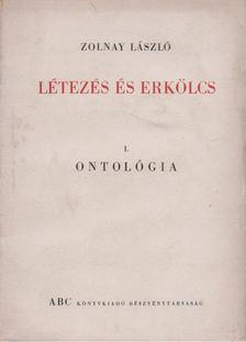 ZOLNAY LÁSZLÓ - Létezés és erkölcs I. - Ontológia [antikvár]