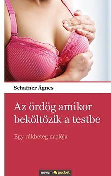 Schafner Ágnes - Az ördög amikor beköltözik a testbe - Egy rákbeteg naplója