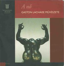 Tóth Ferenc - A nő - Gaston Lachaise [antikvár]