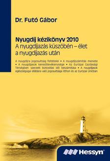 FUTÓ GÁBOR DR. - Nyugdíj kézikönyv 2010A nyugdíjazás küszöbén - élet a nyugdíjazás után
