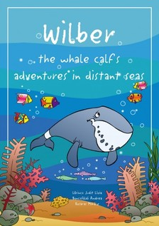 LŐRINCZ JUDIT LÍVIA - Wilber the whale calf's adventures in distant seas [eKönyv: pdf, epub, mobi]