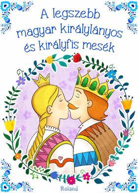 x - A legszebb magyar királylányos és királyfis mesék