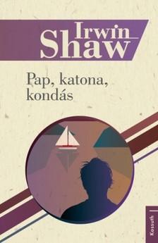 Irwin Shaw - Pap, katona, kondás [eKönyv: epub, mobi]