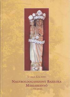 VARGA KÁLMÁN - Nagyboldogasszony Bazilika Máriabesnyő (1759-2000) [antikvár]