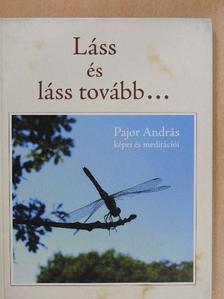 Pajor András - Láss és láss tovább... [antikvár]