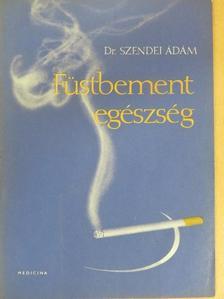 Dr. Szendei Ádám - Füstbement egészség [antikvár]
