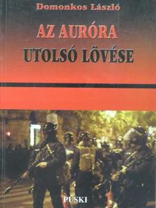 Domonkos László - Az Auróra utolsó lövése [antikvár]