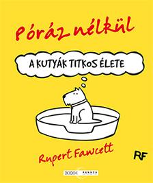 Rupert Fawcett - Póráz nélkül - A kutyák titkos élete