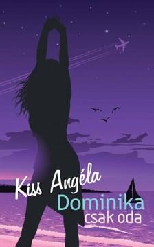 Kiss Angéla - Dominika csak oda [eKönyv: epub, mobi]