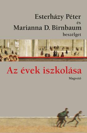 Esterházy Péter - Marianna D. Birnbaum - Az évek iszkolása - Esterházy Péter és Marianna D Birnbaum beszélget