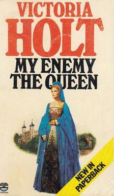 Victoria Holt - My Enemy the Queen [antikvár]