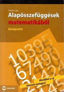 Fröhlich Lajos - Alapösszefüggések matematikából - Középszint [antikvár]