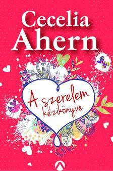 Cecelia Ahern - A szerelem kézikönyve [antikvár]