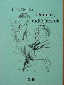 Kikli Tivadar - Drámák, rádiójátékok [antikvár]