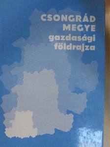 Dr. Abonyiné dr. Palotás Jolán - Csongrád megye gazdasági földrajza [antikvár]