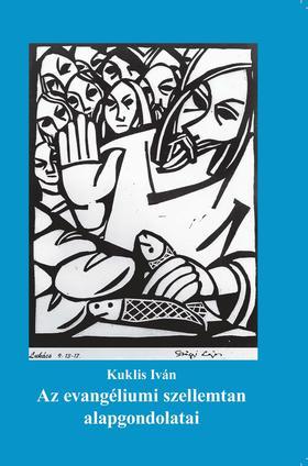 Kuklis Iván - Az evangéliumi szellemtan alapgondolatai
