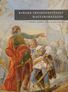 Jernyei Kiss János szerkesztő - Barokk freskófestészet Magyarországon II. Baranya, Somogy, Tolna és Zala megye