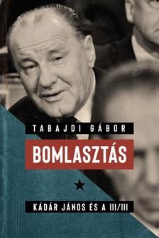 Tabajdi Gábor - Bomlasztás - Kádár János és a III/III. [eKönyv: epub, mobi]