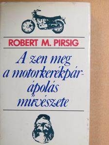 Robert M. Pirsig - A zen meg a motorkerékpár-ápolás művészete [antikvár]