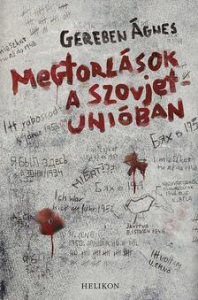 Gereben Ágnes - Megtorlások a Szovjetunióban