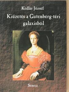 Kollár József - Kiűzetés a Gutenberg-téri galaxisból [antikvár]