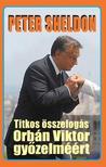 Peter Sheldon - Tőke Péter - Titkos összefogás Orbán Viktor győzelméért