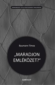 """Baumann Tímea - """"Maradjon emléközet?""""  A délszláv háború társadalmi emlékezete a kopácsi magyar emlékezetközösségben"""
