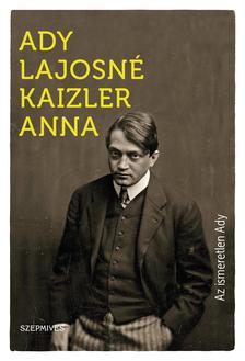 Ady Lajosné Kaizler Anna - Az ismeretlen Ady