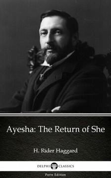 Delphi Classics H. Rider Haggard, - Ayesha The Return of She by H. Rider Haggard - Delphi Classics (Illustrated) [eKönyv: epub, mobi]