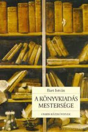 Bart István - A könyvkiadás mestersége [antikvár]