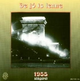 DE JÓ IS LENNE... - 1955 SLÁGEREI  - CD -