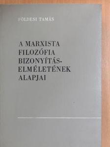 Földesi Tamás - A marxista filozófia bizonyításelméletének alapjai [antikvár]