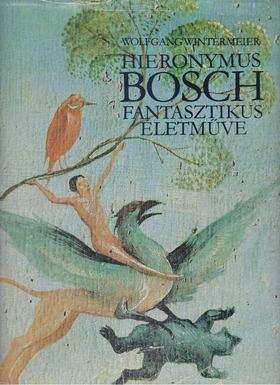 Wintermeier, Wolfgang - Hieronymus Bosch fantasztikus életműve [antikvár]