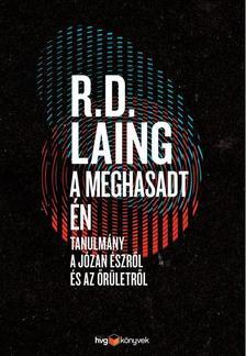 R. D. Laing - A meghasadt én  Tanulmány a józan észről és az őrületről