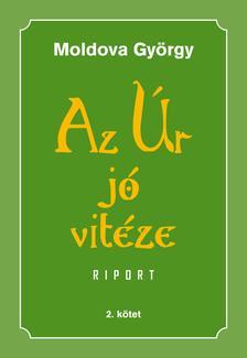 MOLDOVA GYŐRGY - Az Úr jó vitéze második kötet