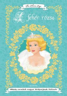 Elia Zaharia Zogu - A fehér rózsa Albánia mesebeli magyar királynéjának története