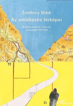 Zombory Máté - Az emlékezés térképei.Magyarország és a nemzeti azonosság 1989 után