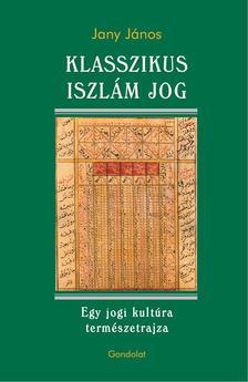 JANY JÁNOS - Klasszikus iszlám jog. Egy jogi kultúra természetrajza
