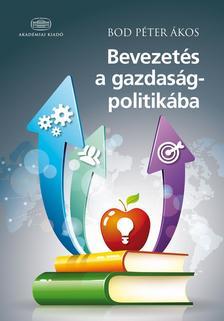 Bod Péter Ákos - Bevezetés a gazdaságpolitikába