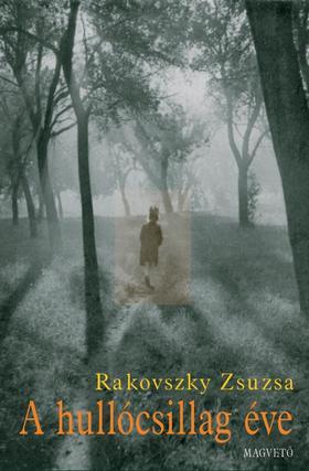 Rakovszky  Zsuzsa - A hullócsillag éve