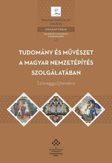 Tudomány és művészet a magyar nemzetépítés szolgálatában - Szöveggyűjtemény