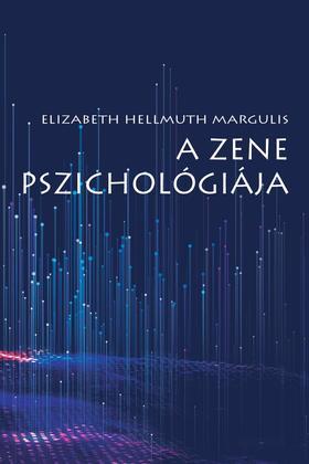 Elizabeth Hellmuth Margulis - A zene pszichológiája