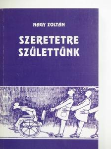 Nagy Zoltán - Szeretetre születtünk [antikvár]