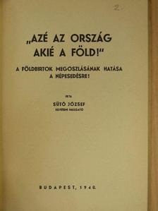 """Sütő József - """"Azé az ország akié a föld!"""" [antikvár]"""