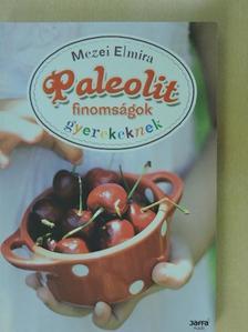 Mezei Elmira - Paleolit finomságok gyerekeknek [antikvár]