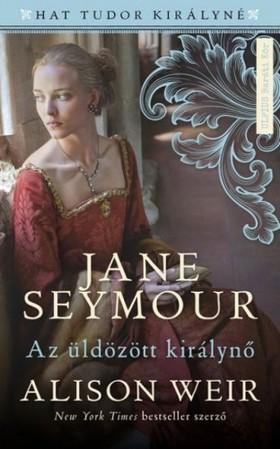 Alison Weir - Jane Seymour - Az üldözött királyné [eKönyv: epub, mobi]