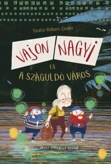 Szabó Róbert Csaba - Vajon Nagyi és a száguldó város