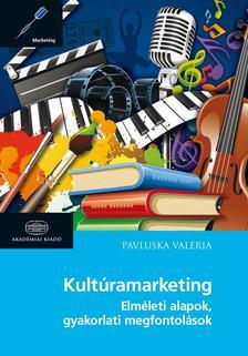 Pavluska Valéria - KultúramarketingElméleti alapok, gyakorlati megfontolások