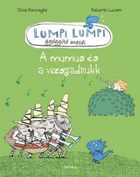 Roncaglia, Silvia - A mumus és a vizsgadrukk - Lumpi Lumpi gyógyító meséi 7. ###
